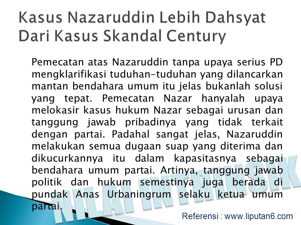 Pemecatan atas Nazaruddin tanpa upaya serius PD mengklarifikasi tuduhan-tuduhan yang dilancarkan mantan bendahara umum itu jelas bukanlah solusi yang
