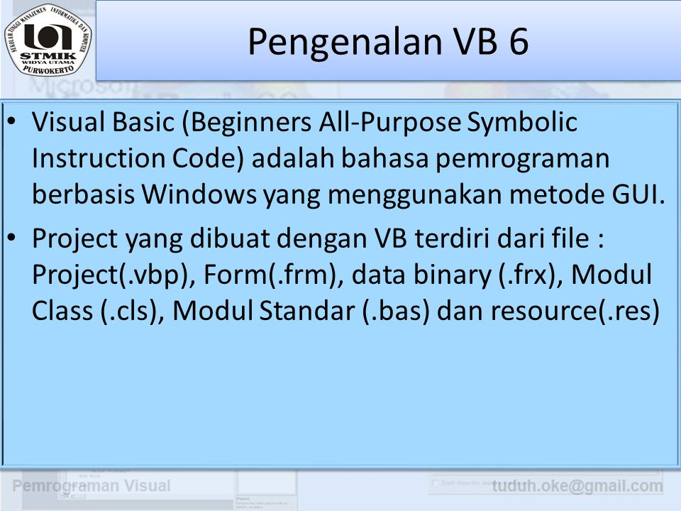 Pengenalan VB 6 Visual Basic (Beginners All-Purpose Symbolic Instruction Code) adalah bahasa pemrograman berbasis Windows yang menggunakan metode GUI.