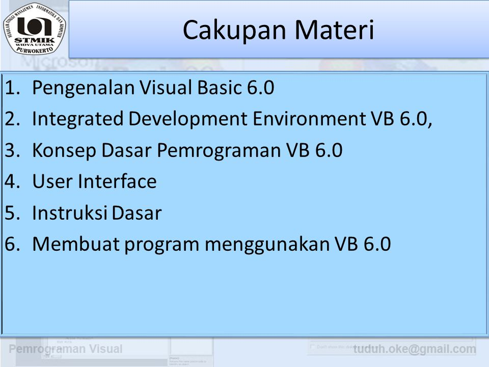Cakupan Materi 1.Pengenalan Visual Basic 6.0 2.Integrated Development Environment VB 6.0, 3.Konsep Dasar Pemrograman VB 6.0 4.User Interface 5.Instruk