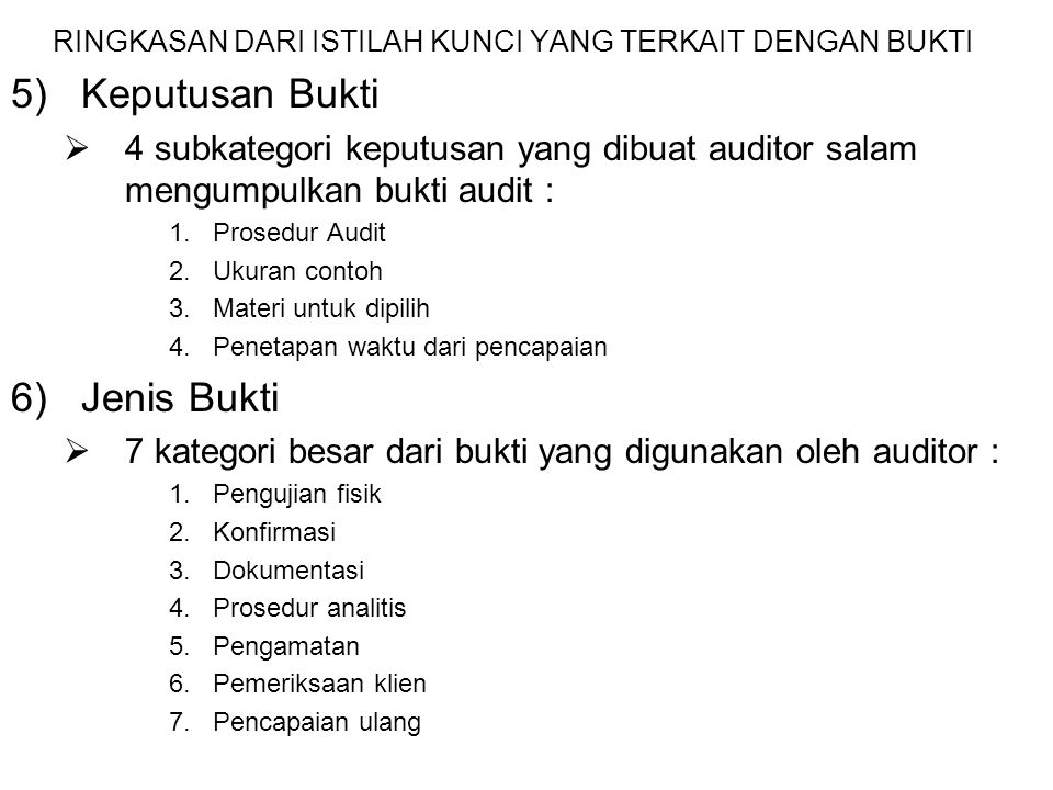 RINGKASAN DARI ISTILAH KUNCI YANG TERKAIT DENGAN BUKTI 5)Keputusan Bukti  4 subkategori keputusan yang dibuat auditor salam mengumpulkan bukti audit