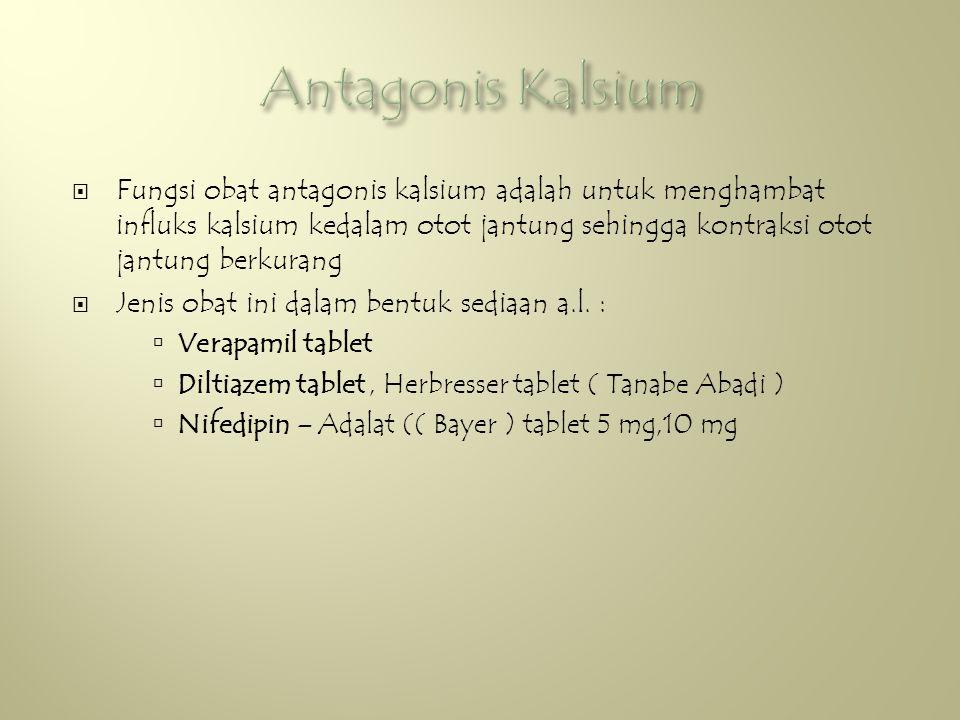  Fungsi obat antagonis kalsium adalah untuk menghambat influks kalsium kedalam otot jantung sehingga kontraksi otot jantung berkurang  Jenis obat ini dalam bentuk sediaan a.l.