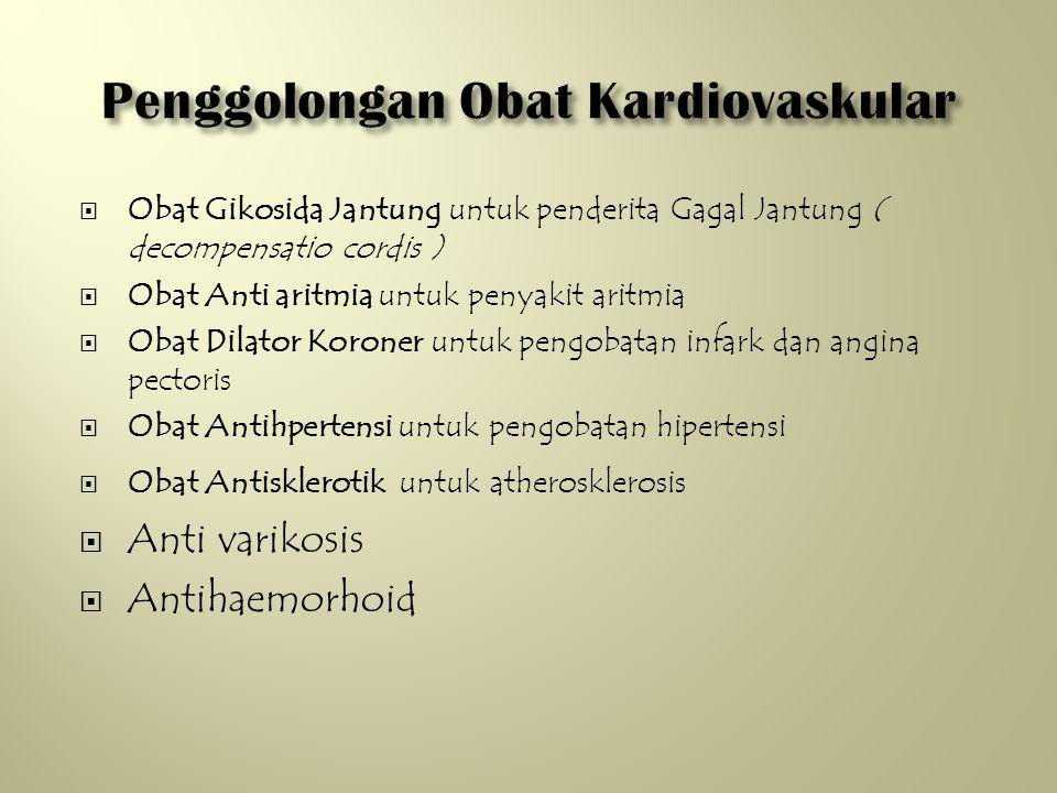  Obat Gikosida Jantung untuk penderita Gagal Jantung ( decompensatio cordis )  Obat Anti aritmia untuk penyakit aritmia  Obat Dilator Koroner untuk