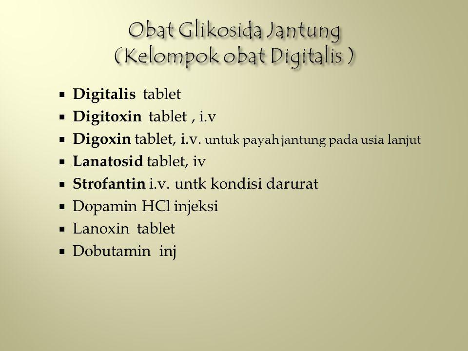  Digitalis tablet  Digitoxin tablet, i.v  Digoxin tablet, i.v. untuk payah jantung pada usia lanjut  Lanatosid tablet, iv  Strofantin i.v. untk k