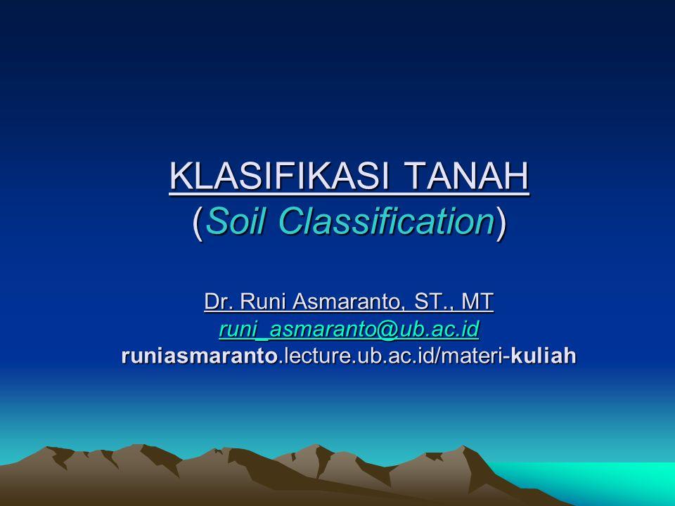 KLASIFIKASI TANAH (Soil Classification) Dr. Runi Asmaranto, ST., MT runi_asmaranto@ub.ac.id runiasmaranto.lecture.ub.ac.id/materi-kuliah runi_asmarant