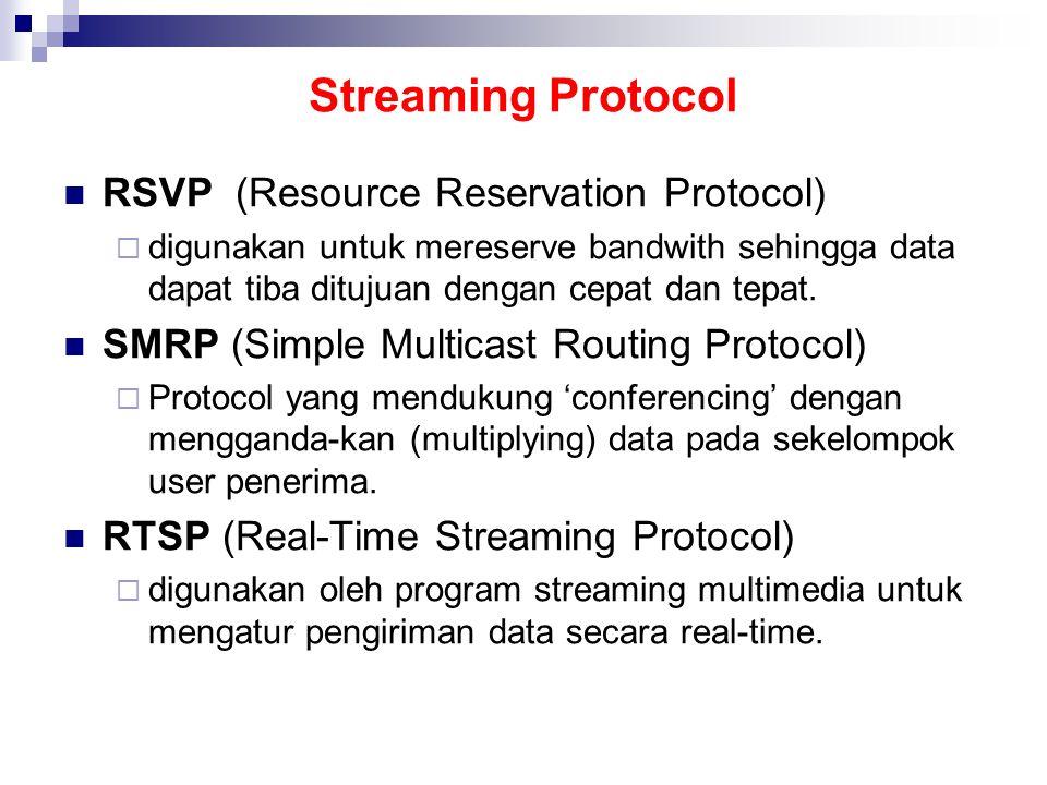Streaming Protocol RSVP (Resource Reservation Protocol)  digunakan untuk mereserve bandwith sehingga data dapat tiba ditujuan dengan cepat dan tepat.