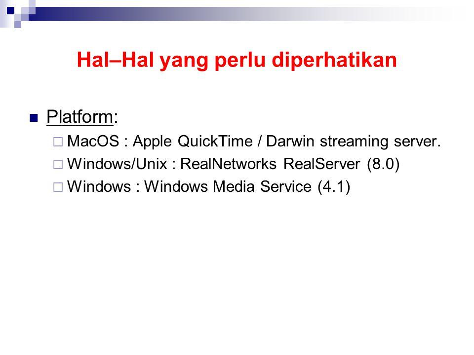 Hal–Hal yang perlu diperhatikan Platform:  MacOS : Apple QuickTime / Darwin streaming server.