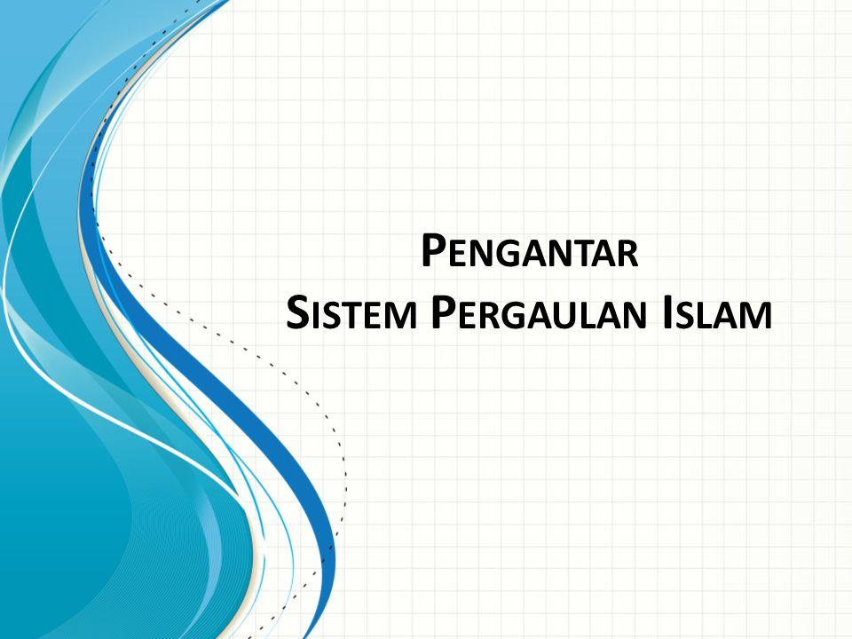 Sistem Pergaulan (an-nidhâm al-ijtimâ'i): sistem yg mengatur pertemuan laki-laki dgn wanita, atau wanita dgn laki-laki, serta mengatur hubungan yg terjadi di antara mereka akibat pertemuan tersebut, termasuk hal-hal yang menjadi konsekuensi dari adanya hubungan tersebut.