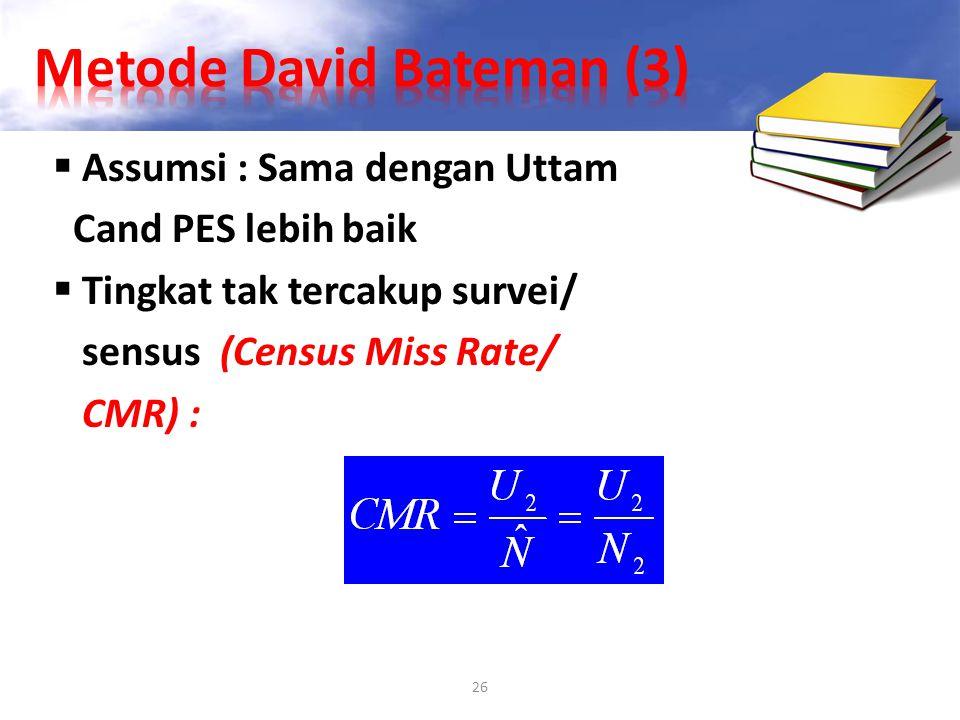 26  Assumsi : Sama dengan Uttam Cand PES lebih baik  Tingkat tak tercakup survei/ sensus (Census Miss Rate/ CMR) :