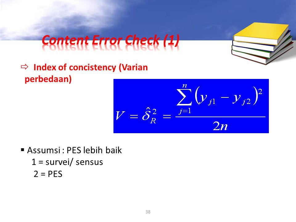 38  Index of concistency (Varian perbedaan)  Assumsi : PES lebih baik 1 = survei/ sensus 2 = PES