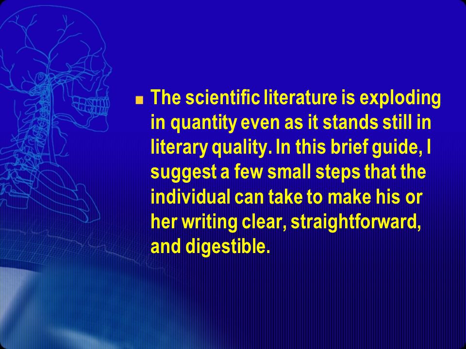 The scientific literature is exploding in quantity even as it stands still in literary quality.