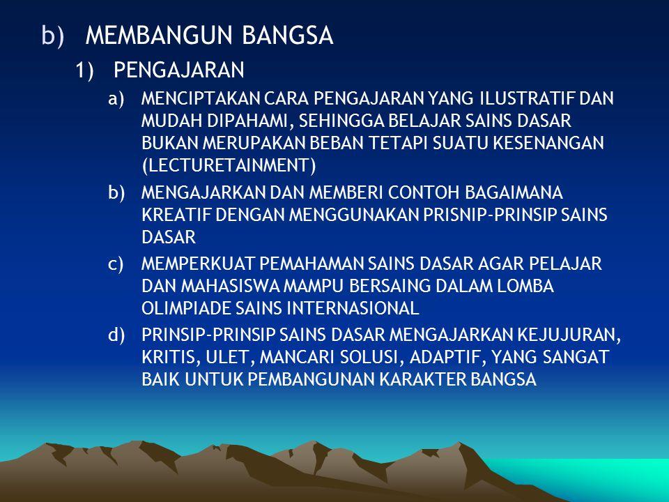 b)MEMBANGUN BANGSA 1)PENGAJARAN a)MENCIPTAKAN CARA PENGAJARAN YANG ILUSTRATIF DAN MUDAH DIPAHAMI, SEHINGGA BELAJAR SAINS DASAR BUKAN MERUPAKAN BEBAN T