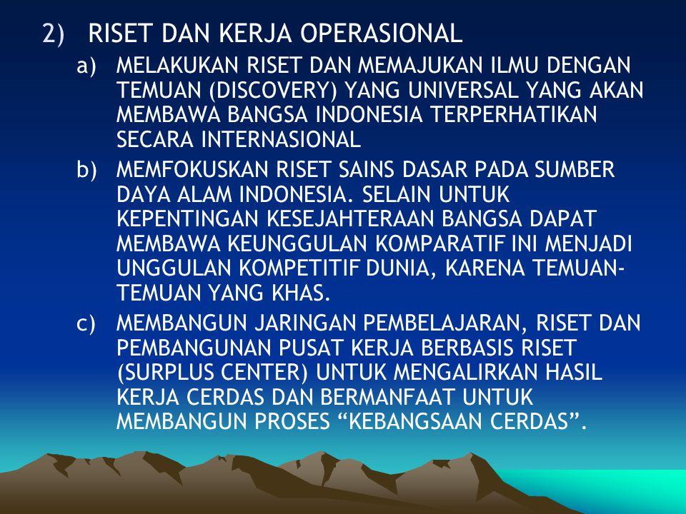 2)RISET DAN KERJA OPERASIONAL a)MELAKUKAN RISET DAN MEMAJUKAN ILMU DENGAN TEMUAN (DISCOVERY) YANG UNIVERSAL YANG AKAN MEMBAWA BANGSA INDONESIA TERPERH