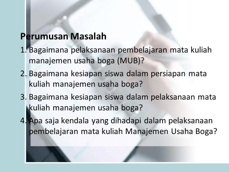 Perumusan Masalah 1.Bagaimana pelaksanaan pembelajaran mata kuliah manajemen usaha boga (MUB).