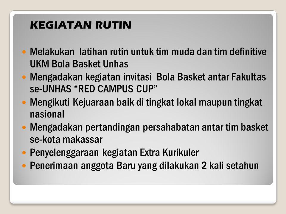 KEGIATAN RUTIN Melakukan latihan rutin untuk tim muda dan tim definitive UKM Bola Basket Unhas Mengadakan kegiatan invitasi Bola Basket antar Fakultas