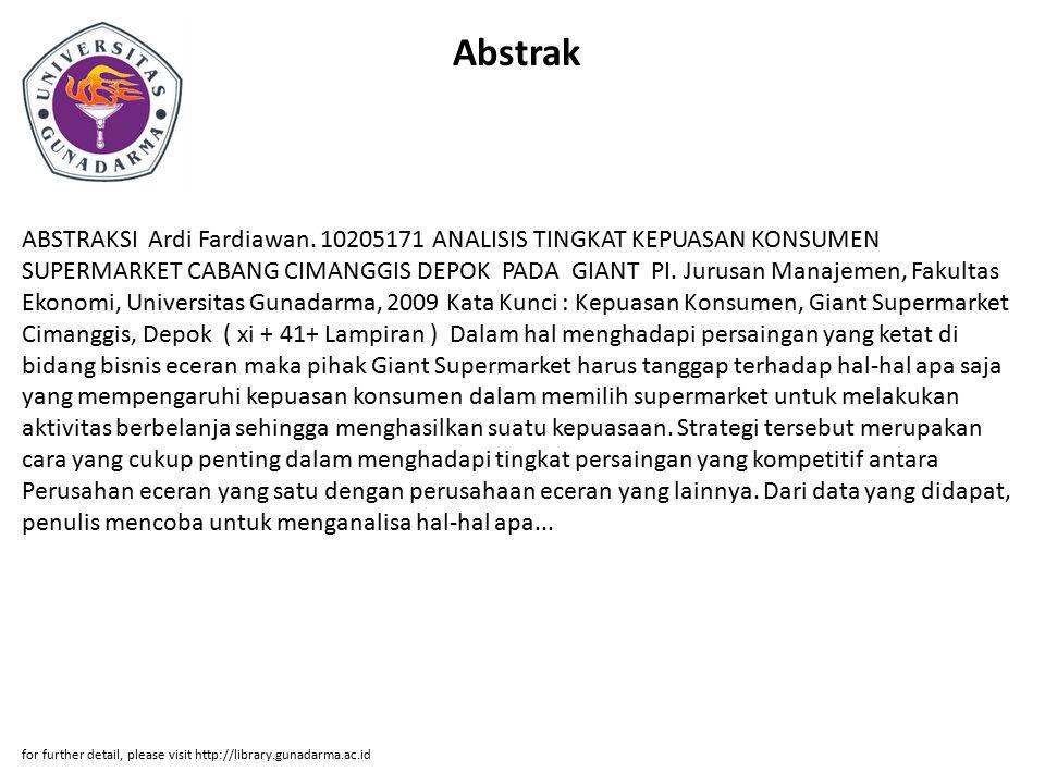 Abstrak ABSTRAKSI Ardi Fardiawan. 10205171 ANALISIS TINGKAT KEPUASAN KONSUMEN SUPERMARKET CABANG CIMANGGIS DEPOK PADA GIANT PI. Jurusan Manajemen, Fak