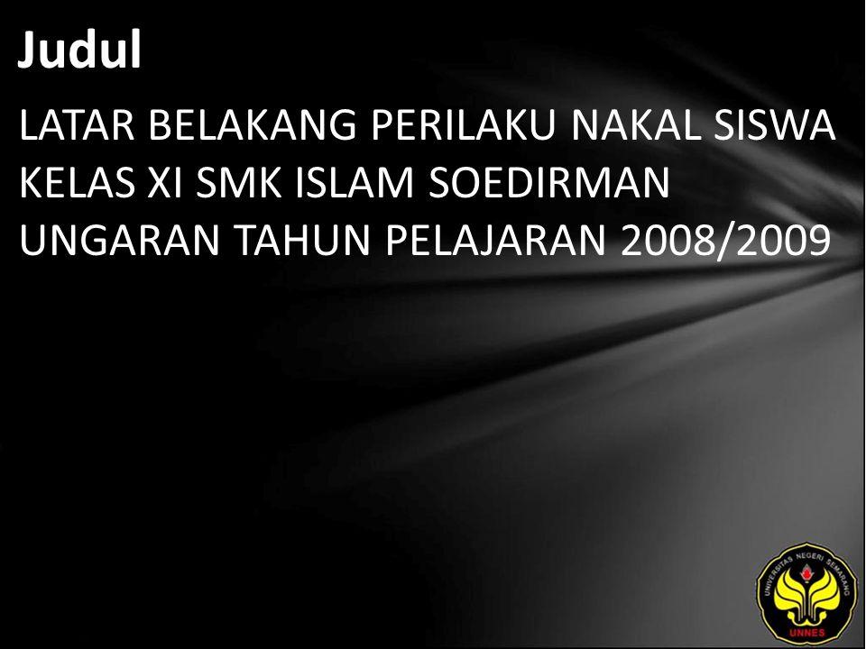 Judul LATAR BELAKANG PERILAKU NAKAL SISWA KELAS XI SMK ISLAM SOEDIRMAN UNGARAN TAHUN PELAJARAN 2008/2009