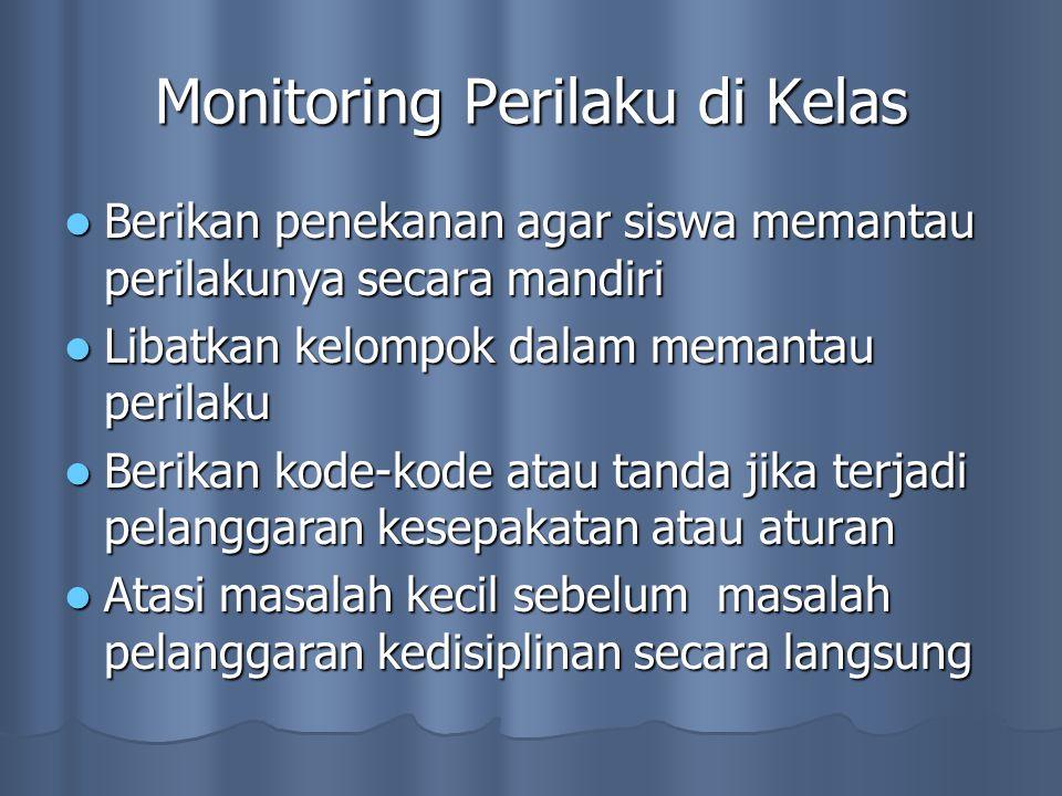 Monitoring Perilaku di Kelas Berikan penekanan agar siswa memantau perilakunya secara mandiri Libatkan kelompok dalam memantau perilaku Berikan kode-k