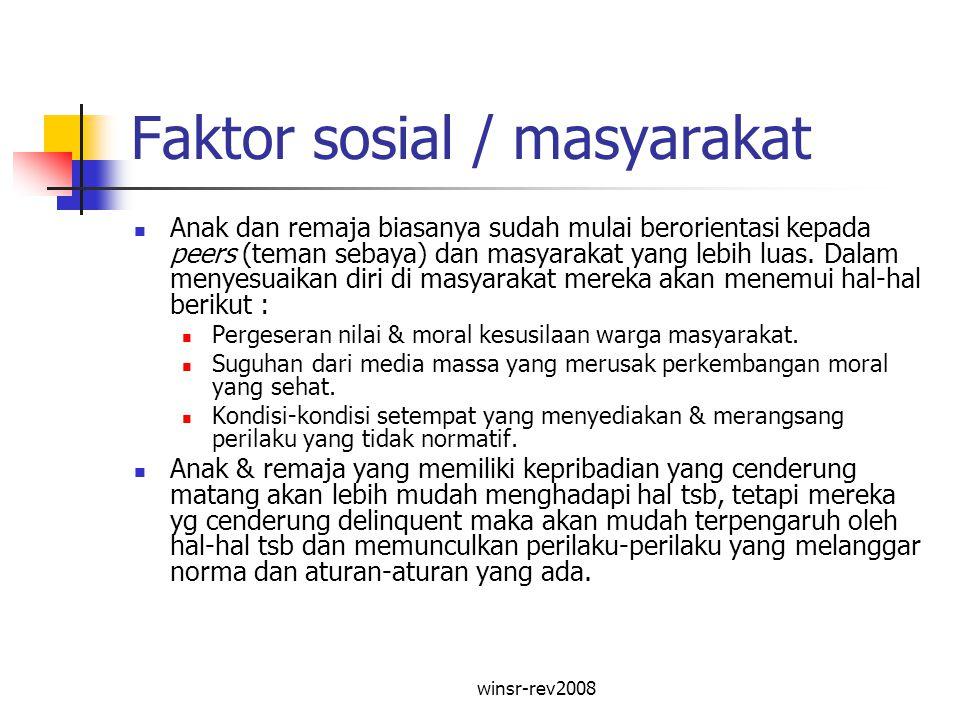 winsr-rev2008 Faktor sosial / masyarakat Anak dan remaja biasanya sudah mulai berorientasi kepada peers (teman sebaya) dan masyarakat yang lebih luas.