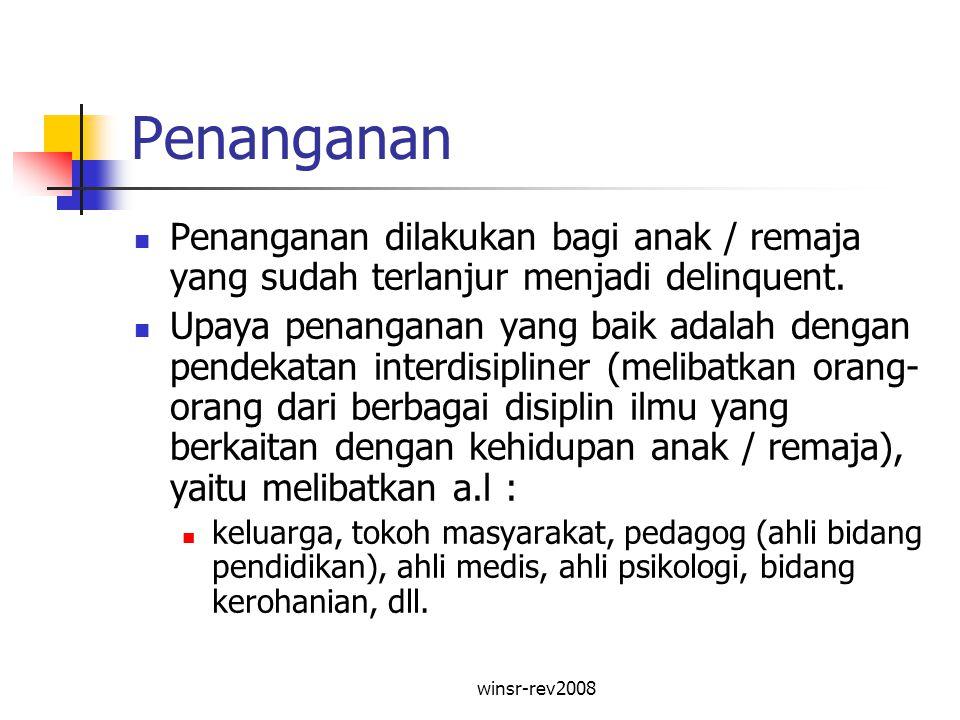 winsr-rev2008 Penanganan Penanganan dilakukan bagi anak / remaja yang sudah terlanjur menjadi delinquent. Upaya penanganan yang baik adalah dengan pen