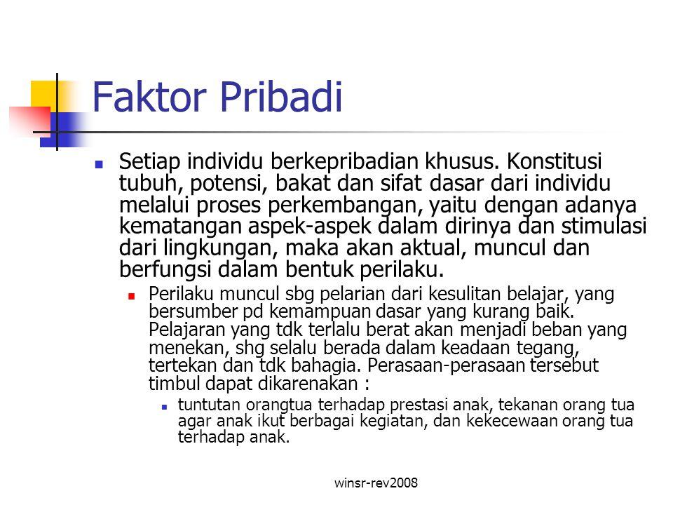 winsr-rev2008 Faktor Pribadi Setiap individu berkepribadian khusus. Konstitusi tubuh, potensi, bakat dan sifat dasar dari individu melalui proses perk