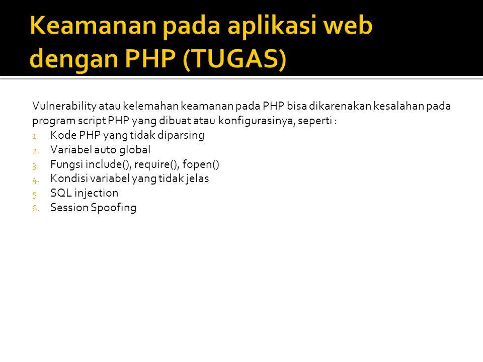 Vulnerability atau kelemahan keamanan pada PHP bisa dikarenakan kesalahan pada program script PHP yang dibuat atau konfigurasinya, seperti : 1. Kode P
