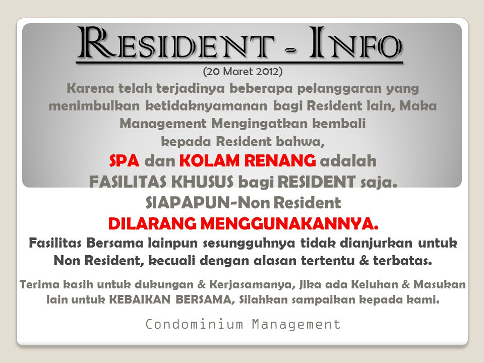 (20 Maret 2012) Karena telah terjadinya beberapa pelanggaran yang menimbulkan ketidaknyamanan bagi Resident lain, Maka Management Mengingatkan kembali