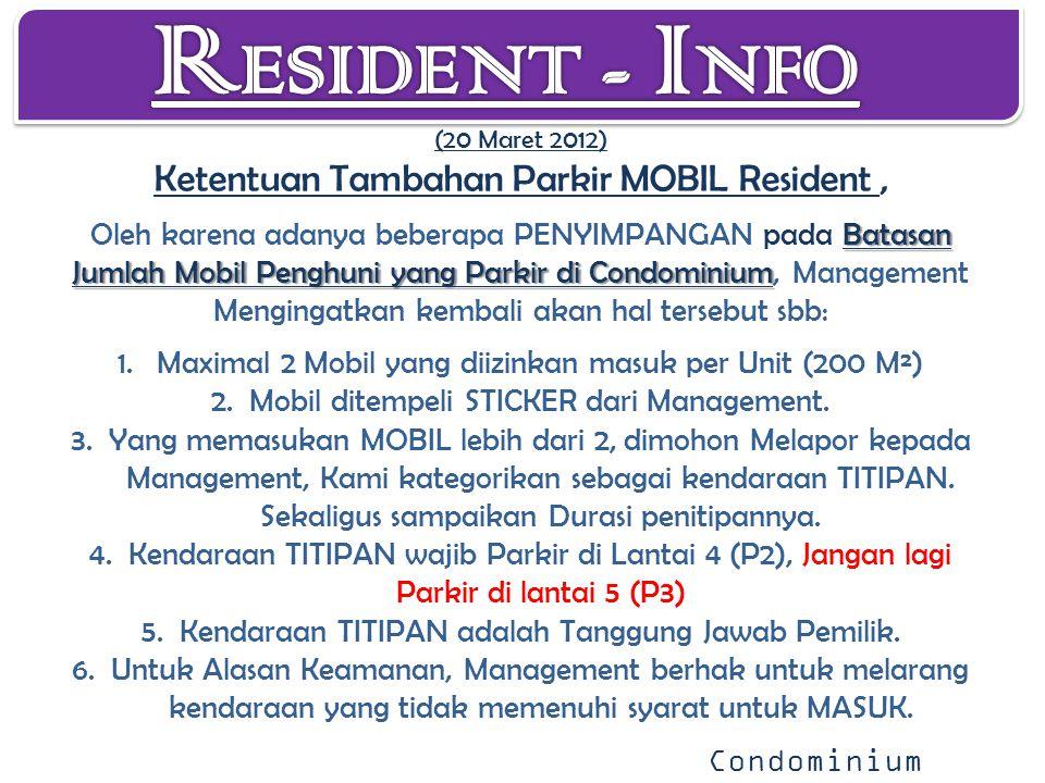 Batasan Jumlah Mobil Penghuni yang Parkir di Condominium (20 Maret 2012) Ketentuan Tambahan Parkir MOBIL Resident, Oleh karena adanya beberapa PENYIMP