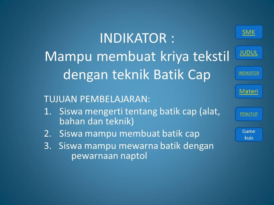 JUDUL INDIKATOR Materi PENUTUP SMK Game kuis APA ITU BATIK CAP .