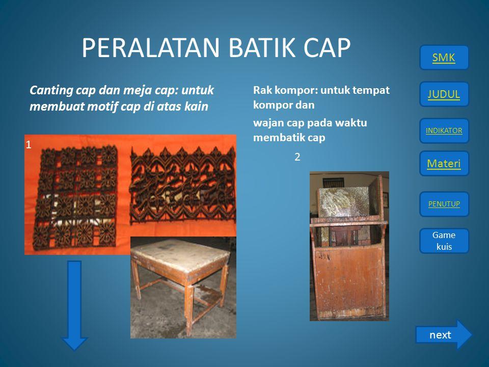 JUDUL INDIKATOR Materi PENUTUP SMK Game kuis PERALATAN BATIK CAP Canting cap dan meja cap: untuk membuat motif cap di atas kain Rak kompor: untuk temp