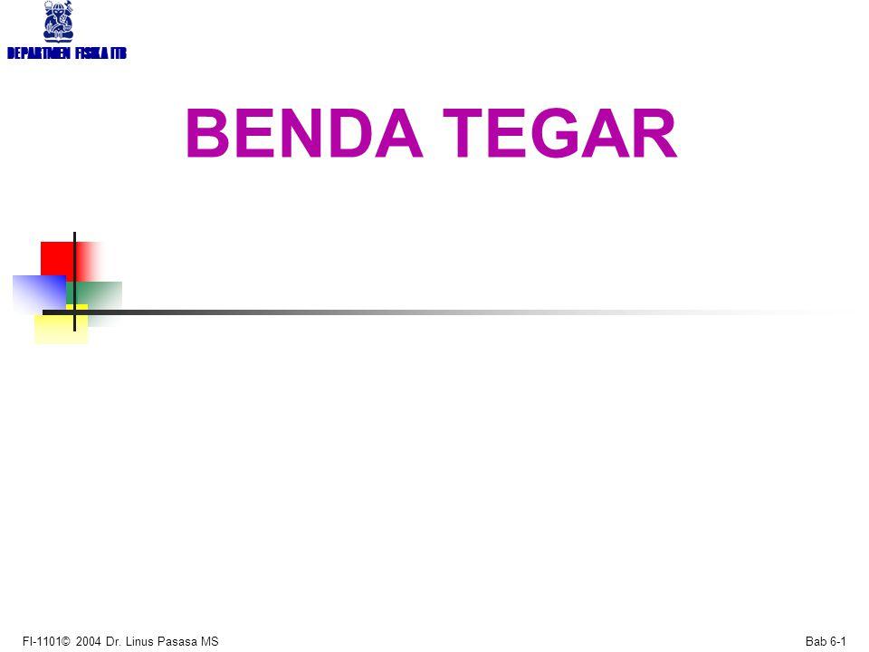DEPARTMEN FISIKA ITB FI-1101© 2004 Dr. Linus Pasasa MS Bab 6-1 BENDA TEGAR