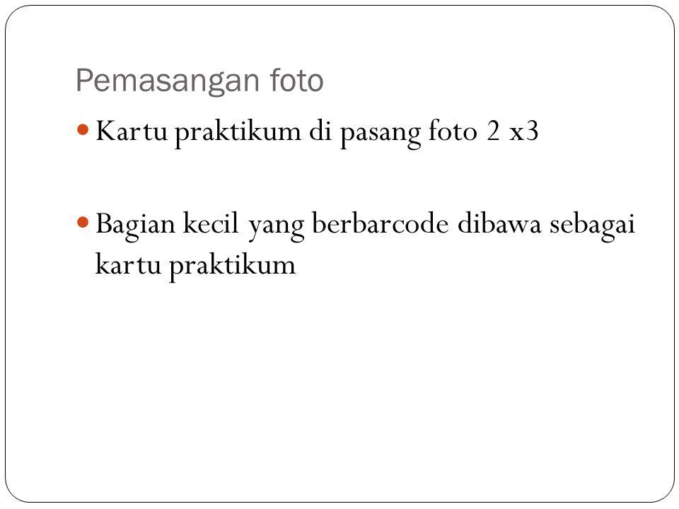 Pemasangan foto Kartu praktikum di pasang foto 2 x3 Bagian kecil yang berbarcode dibawa sebagai kartu praktikum