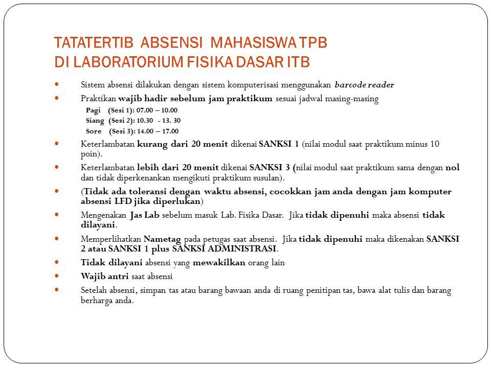 TATATERTIB ABSENSI MAHASISWA TPB DI LABORATORIUM FISIKA DASAR ITB Sistem absensi dilakukan dengan sistem komputerisasi menggunakan barcode reader Prak