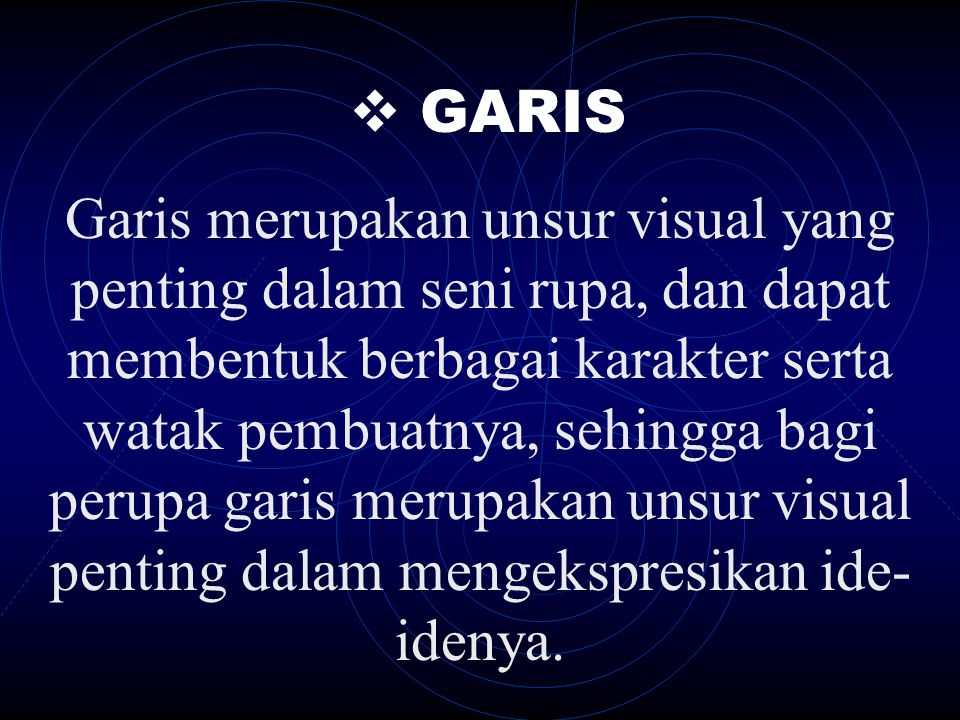  GARIS Garis merupakan unsur visual yang penting dalam seni rupa, dan dapat membentuk berbagai karakter serta watak pembuatnya, sehingga bagi perupa