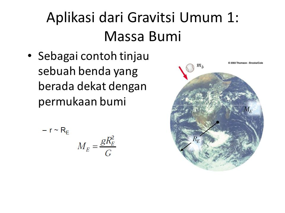 Aplikasi dari Gravitsi Umum 1: Massa Bumi Sebagai contoh tinjau sebuah benda yang berada dekat dengan permukaan bumi