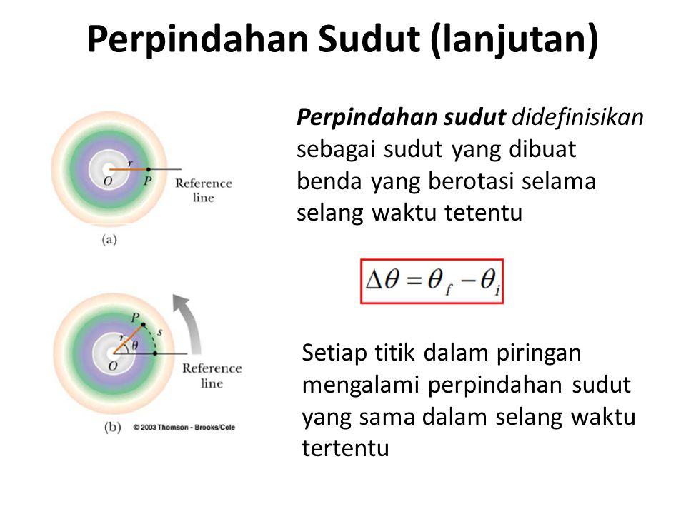 Perpindahan Sudut (lanjutan) Perpindahan sudut didefinisikan sebagai sudut yang dibuat benda yang berotasi selama selang waktu tetentu Setiap titik dalam piringan mengalami perpindahan sudut yang sama dalam selang waktu tertentu