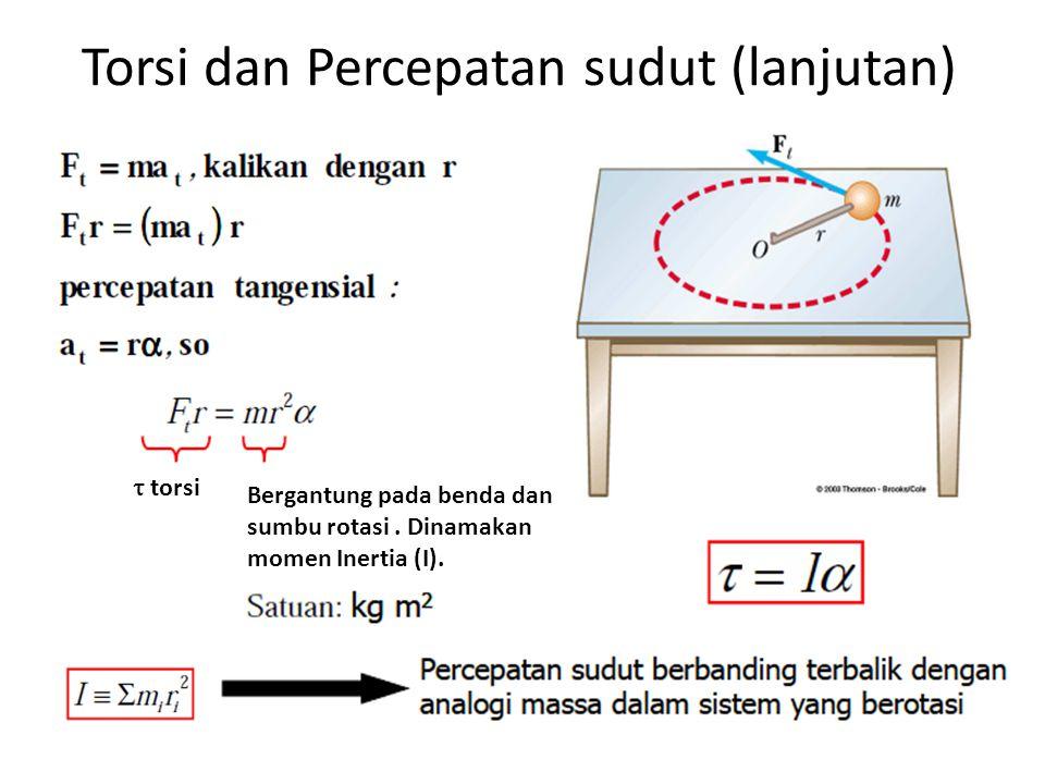 Torsi dan Percepatan sudut (lanjutan)  torsi Bergantung pada benda dan sumbu rotasi.