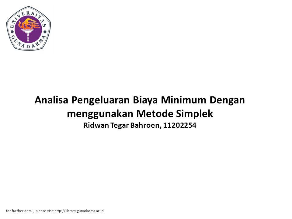 Analisa Pengeluaran Biaya Minimum Dengan menggunakan Metode Simplek Ridwan Tegar Bahroen, 11202254 for further detail, please visit http://library.gunadarma.ac.id