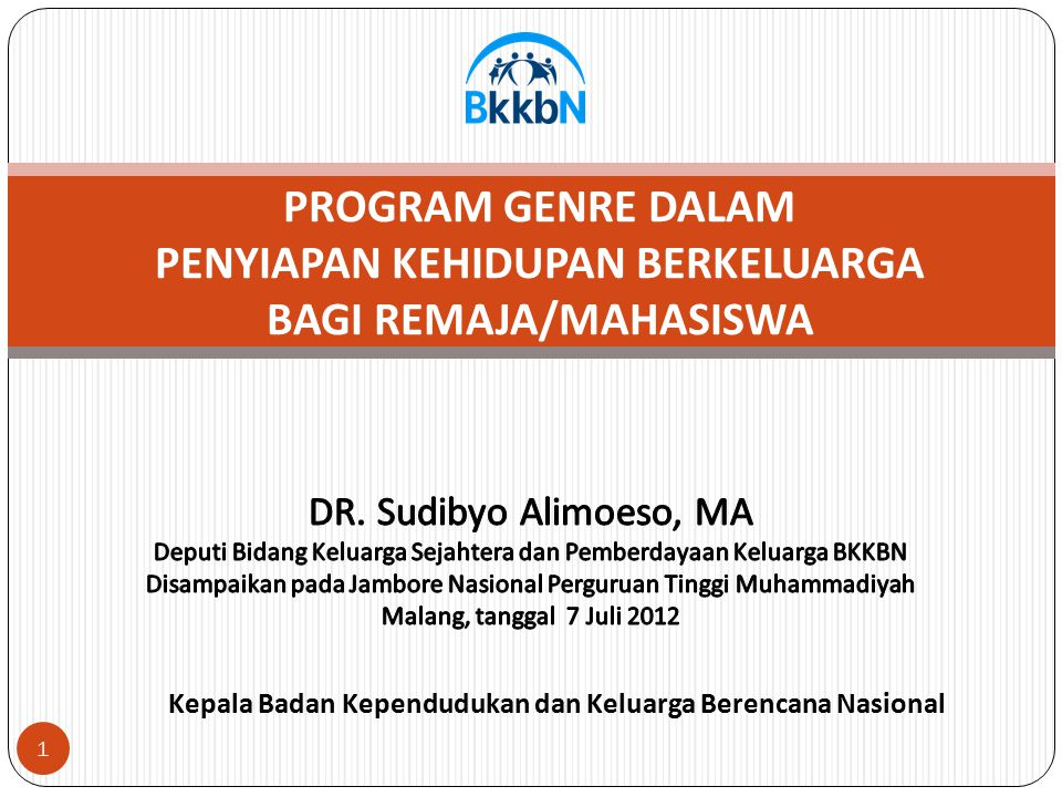 Kepala Badan Kependudukan dan Keluarga Berencana Nasional 1 PROGRAM GENRE DALAM PENYIAPAN KEHIDUPAN BERKELUARGA BAGI REMAJA/MAHASISWA
