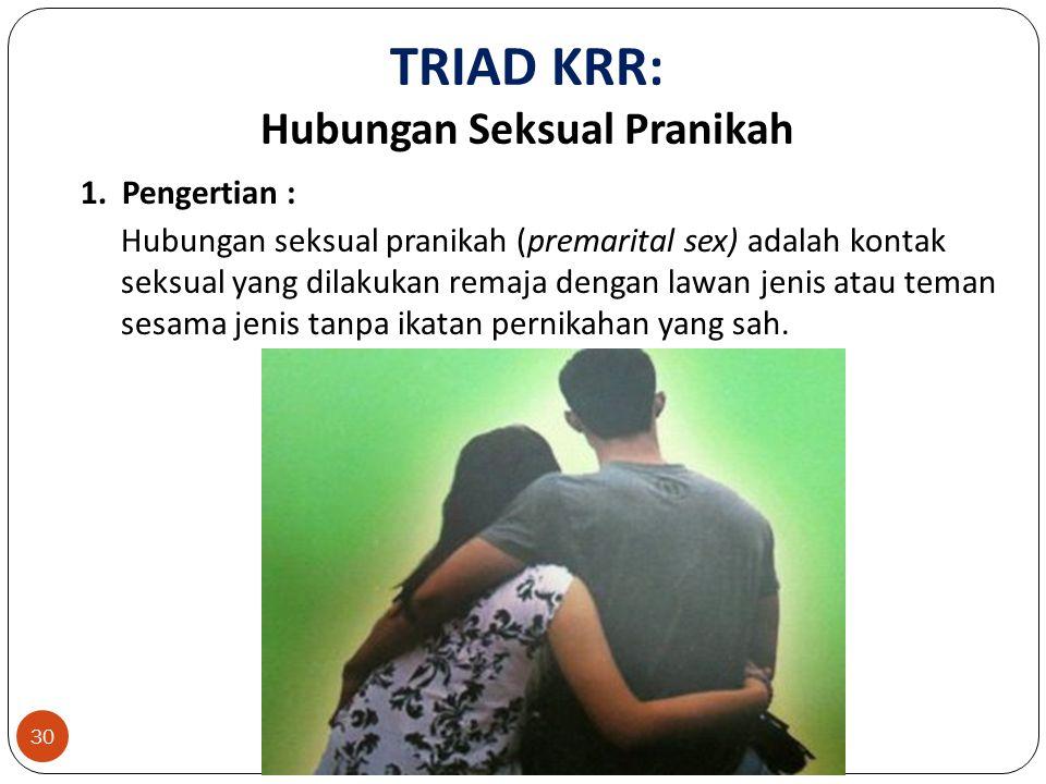 30 TRIAD KRR: Hubungan Seksual Pranikah 1.