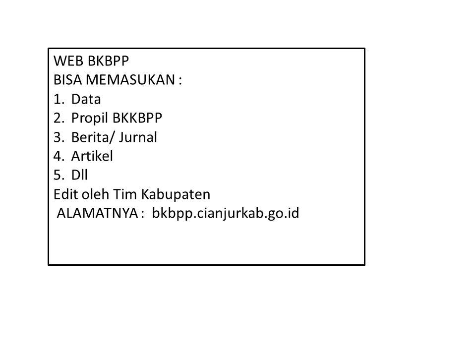 WEB BKBPP BISA MEMASUKAN : 1.Data 2.Propil BKKBPP 3.Berita/ Jurnal 4.Artikel 5.Dll Edit oleh Tim Kabupaten ALAMATNYA : bkbpp.cianjurkab.go.id