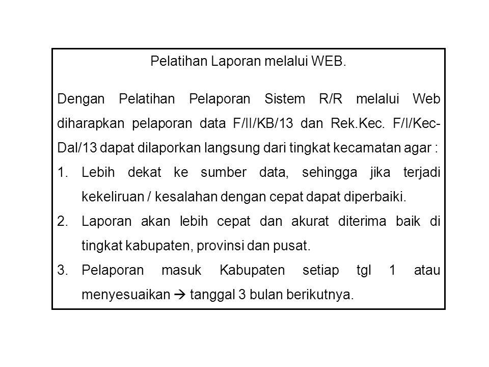 Pelatihan Laporan melalui WEB. Dengan Pelatihan Pelaporan Sistem R/R melalui Web diharapkan pelaporan data F/II/KB/13 dan Rek.Kec. F/I/Kec- Dal/13 dap