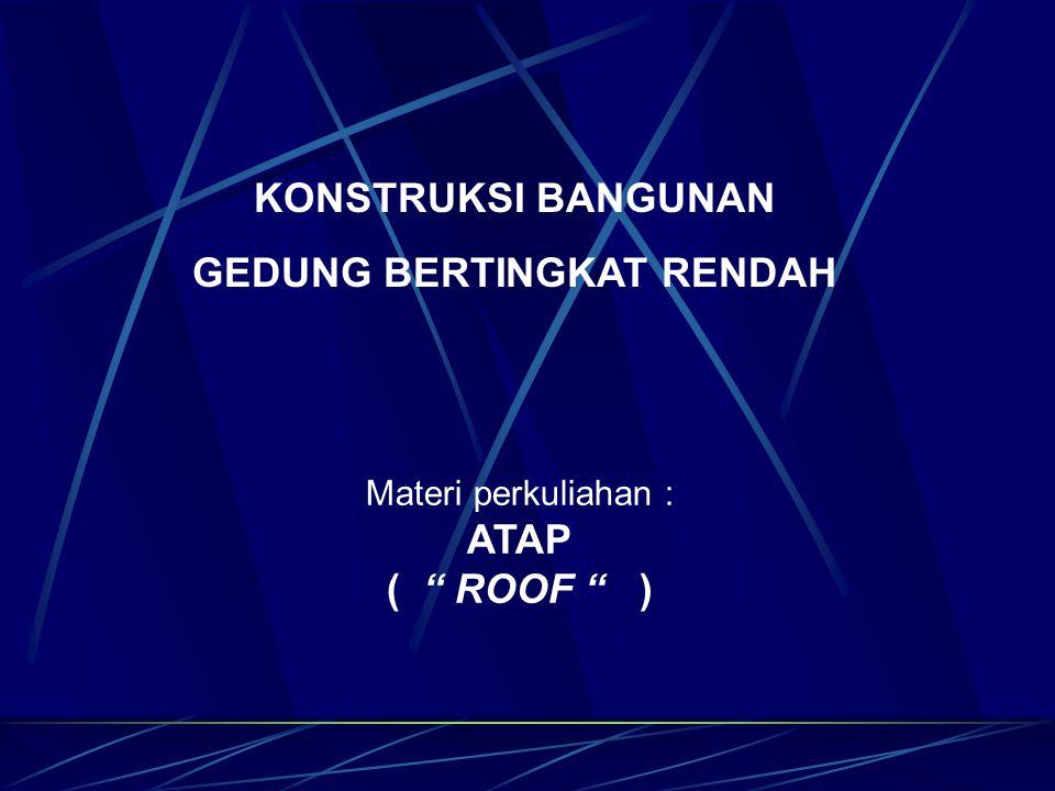 Fungsi Atap adalah melindungi bangunan dan isinya dari pengaruh panas dan hujan.
