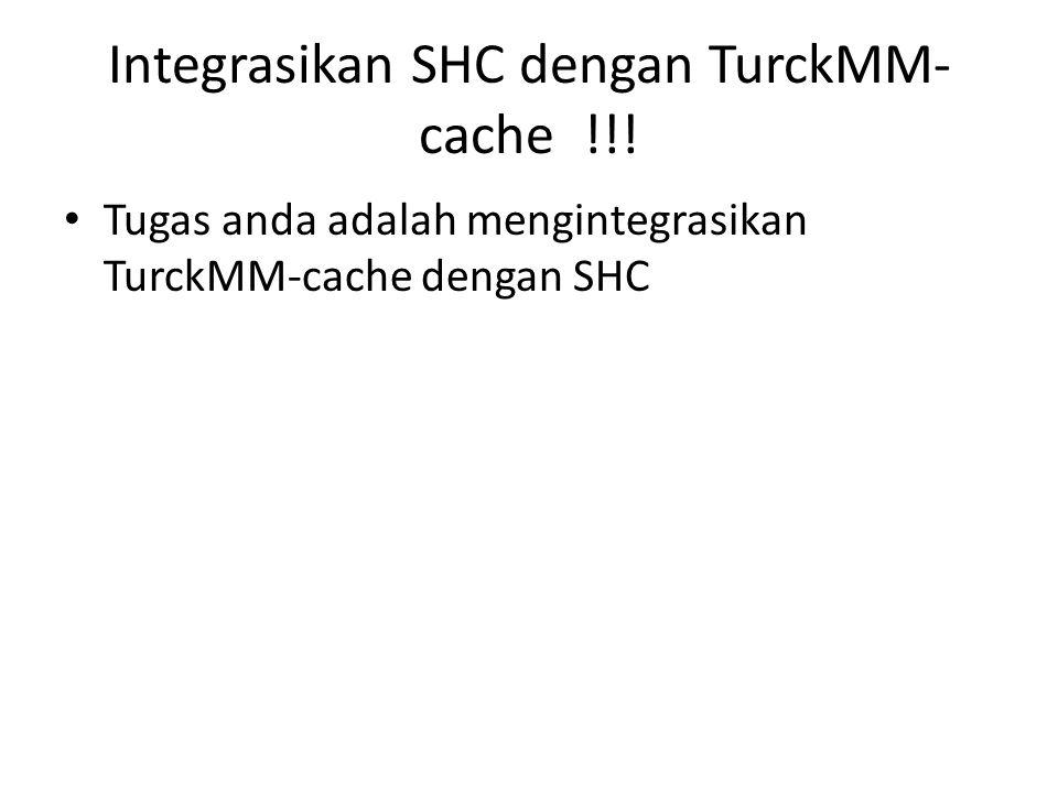 Integrasikan SHC dengan TurckMM- cache !!.