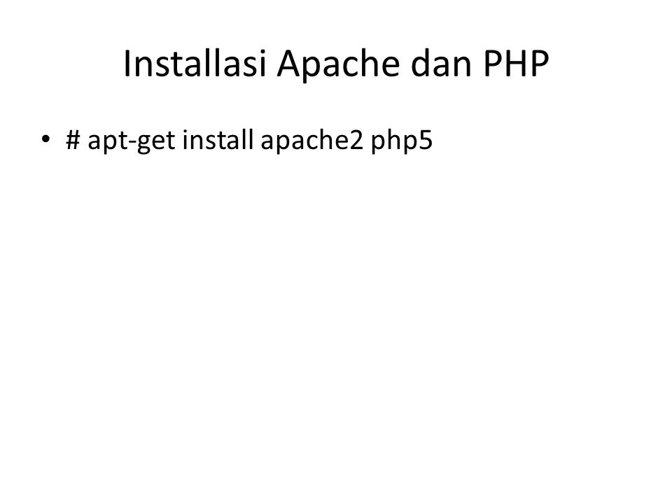 Installasi Apache dan PHP # apt-get install apache2 php5