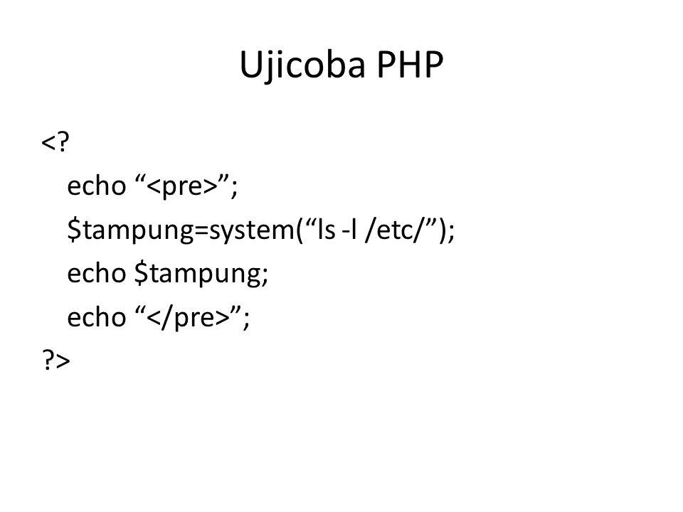 Ujicoba PHP <? echo ; $tampung=system( ls -l /etc/ ); echo $tampung; echo ; ?>