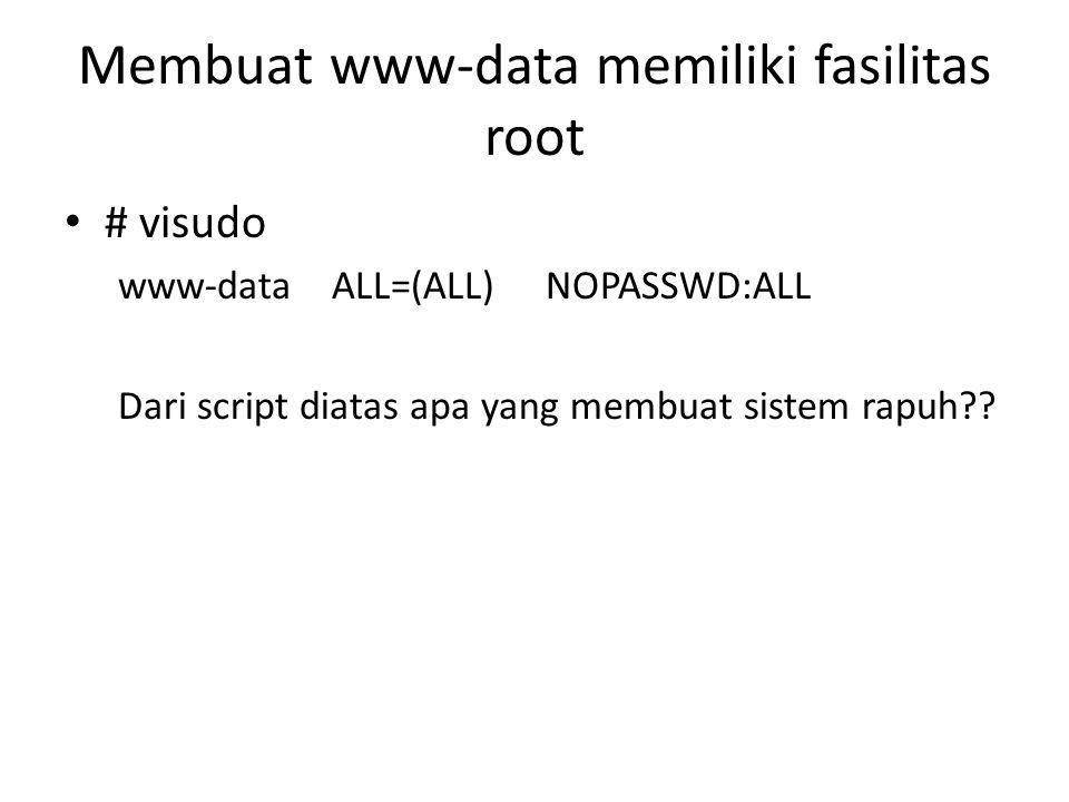Membuat www-data memiliki fasilitas root # visudo www-dataALL=(ALL)NOPASSWD:ALL Dari script diatas apa yang membuat sistem rapuh