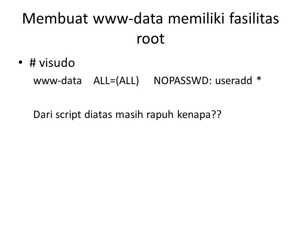 Membuat www-data memiliki fasilitas root # visudo www-dataALL=(ALL)NOPASSWD: useradd * Dari script diatas masih rapuh kenapa