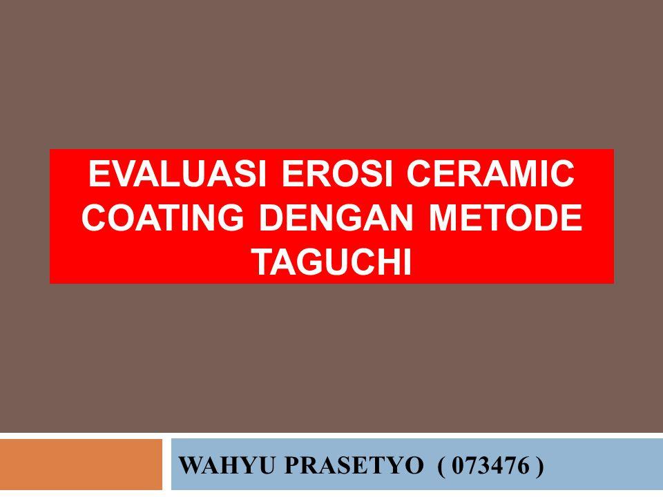 WAHYU PRASETYO ( 073476 ) EVALUASI EROSI CERAMIC COATING DENGAN METODE TAGUCHI