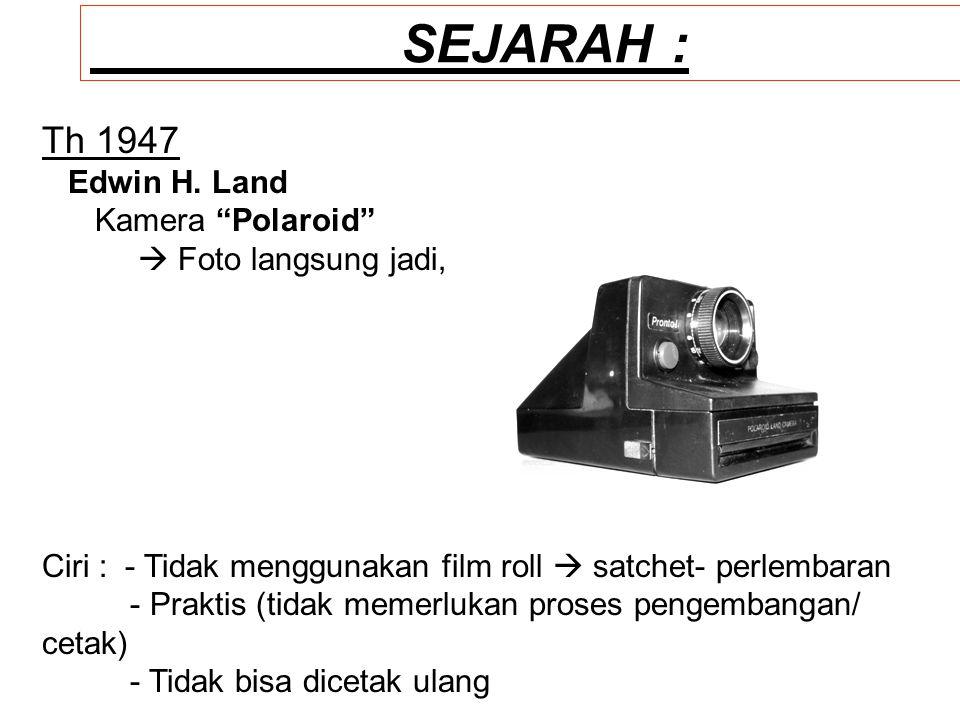 "SEJARAH : Th 1947 Edwin H. Land Kamera ""Polaroid""  Foto langsung jadi, Ciri : - Tidak menggunakan film roll  satchet- perlembaran - Praktis (tidak m"