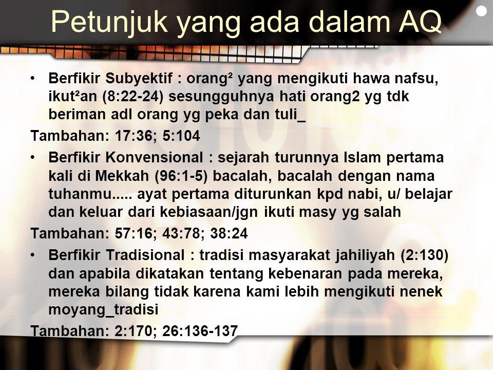 Petunjuk yang ada dalam AQ Berfikir Subyektif : orang² yang mengikuti hawa nafsu, ikut²an (8:22-24) sesungguhnya hati orang2 yg tdk beriman adl orang